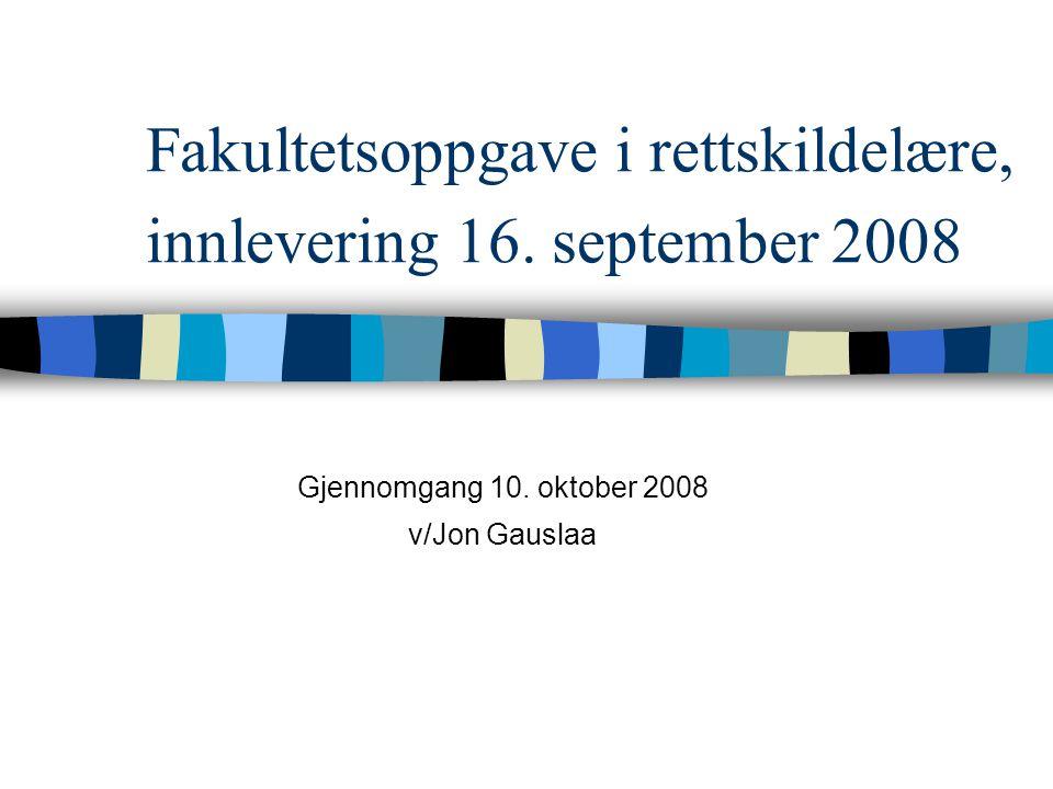 Fakultetsoppgave i rettskildelære, innlevering 16. september 2008 Gjennomgang 10. oktober 2008 v/Jon Gauslaa