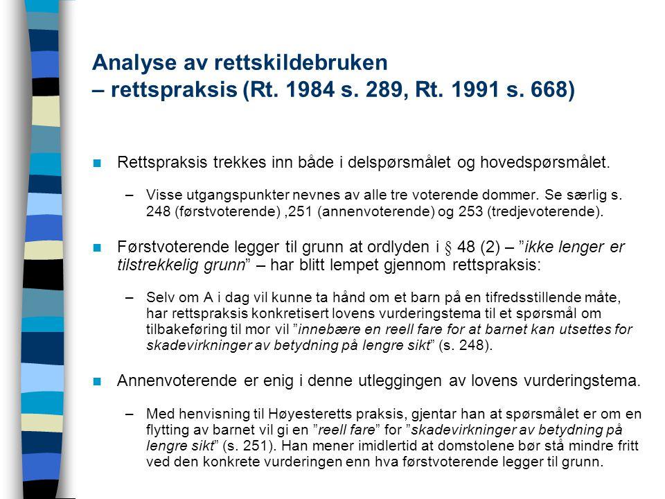 Analyse av rettskildebruken – rettspraksis (Rt. 1984 s. 289, Rt. 1991 s. 668) Rettspraksis trekkes inn både i delspørsmålet og hovedspørsmålet. –Visse
