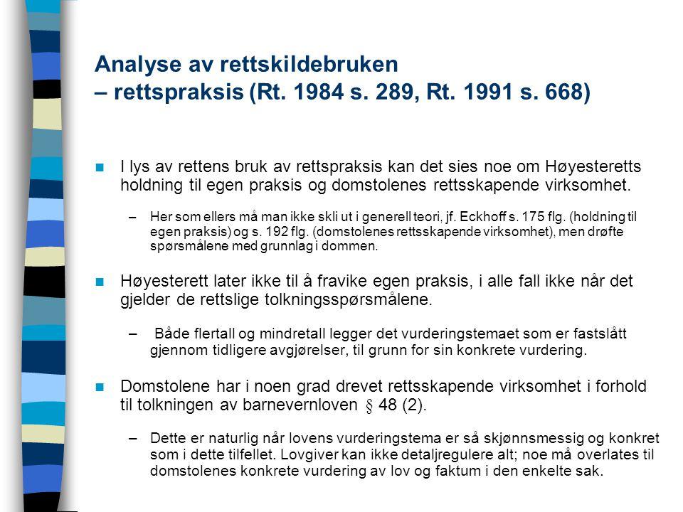Analyse av rettskildebruken – rettspraksis (Rt. 1984 s. 289, Rt. 1991 s. 668) I lys av rettens bruk av rettspraksis kan det sies noe om Høyesteretts h
