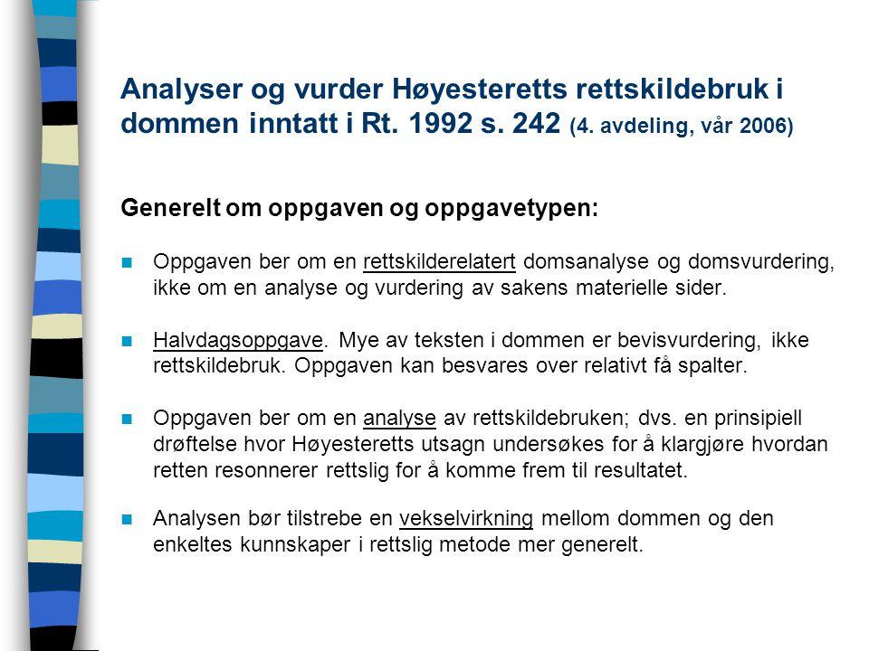 Analyser og vurder Høyesteretts rettskildebruk i dommen inntatt i Rt. 1992 s. 242 (4. avdeling, vår 2006) Generelt om oppgaven og oppgavetypen: Oppgav