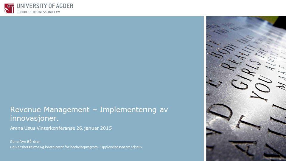 Revenue Management – Implementering av innovasjoner. Arena Usus Vinterkonferanse 26. januar 2015 Stine Rye Bårdsen Universitetslektor og koordinator f