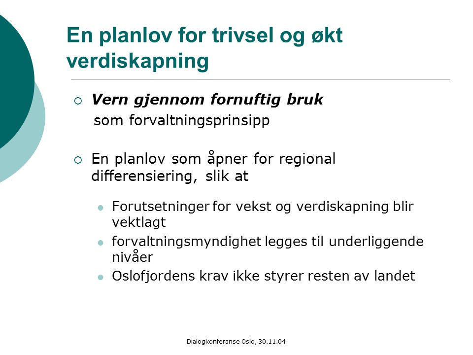 Dialogkonferanse Oslo, 30.11.04 En planlov for trivsel og økt verdiskapning  Vern gjennom fornuftig bruk som forvaltningsprinsipp  En planlov som åp