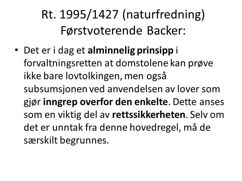 Rt. 1995/1427 (naturfredning) Førstvoterende Backer: Det er i dag et alminnelig prinsipp i forvaltningsretten at domstolene kan prøve ikke bare lovtol