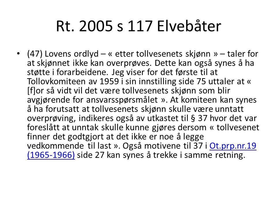 Rt. 2005 s 117 Elvebåter (47) Lovens ordlyd – « etter tollvesenets skjønn » – taler for at skjønnet ikke kan overprøves. Dette kan også synes å ha stø