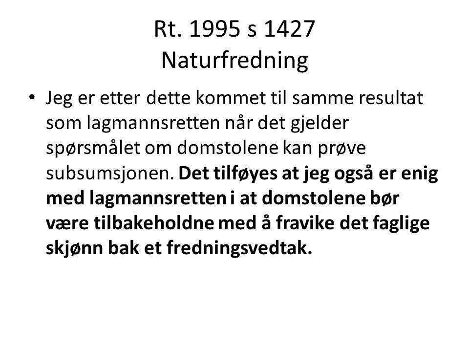Rt. 1995 s 1427 Naturfredning Jeg er etter dette kommet til samme resultat som lagmannsretten når det gjelder spørsmålet om domstolene kan prøve subsu