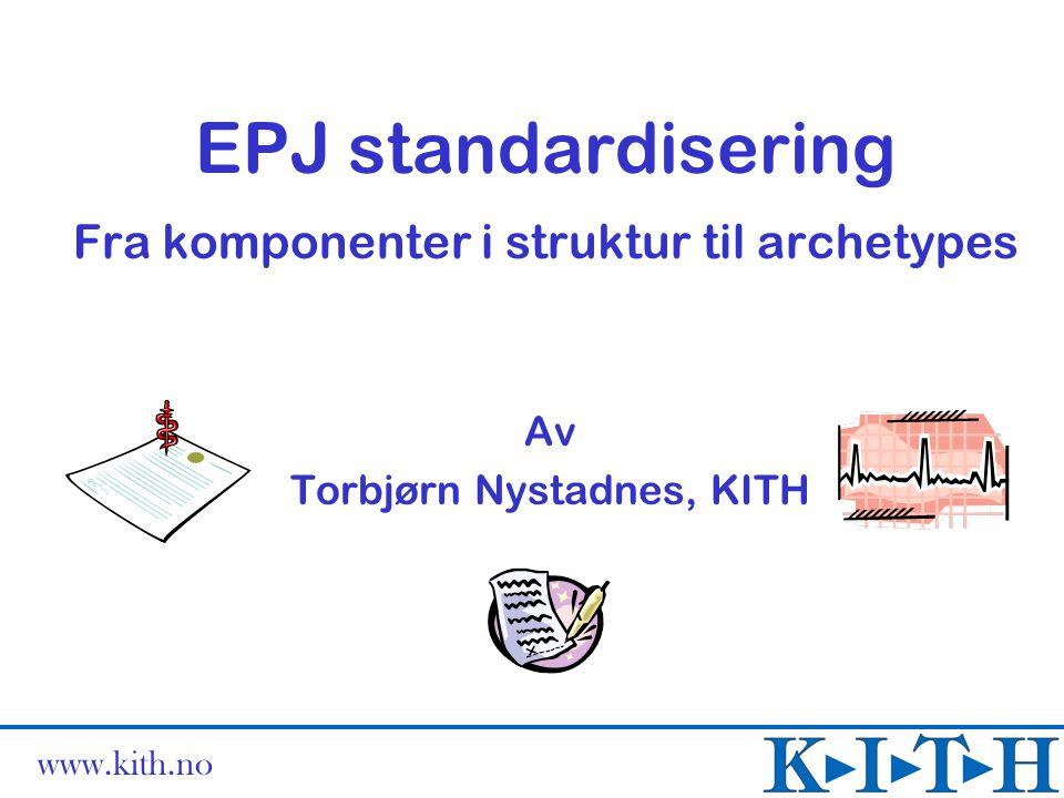 www.kith.no Template development Information model Original document EHCR system EHCR template XML-Schema XML - document with clinical information XML document EHCR message Envelope  Documentation Template editor XML document that includes mapping to the HL7 rim
