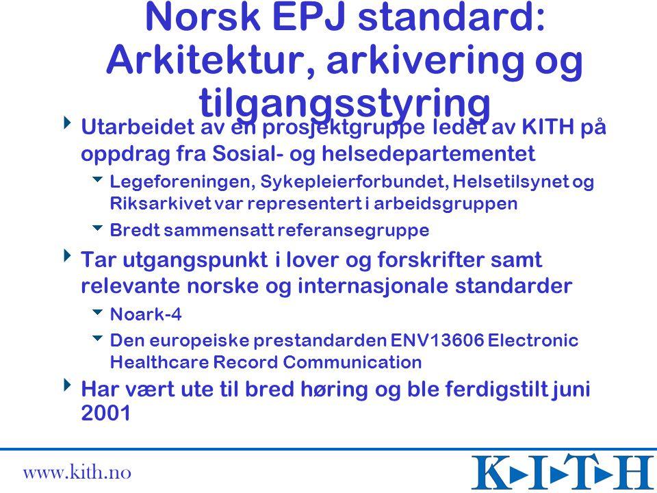 www.kith.no Norsk EPJ standard: Arkitektur, arkivering og tilgangsstyring  Utarbeidet av en prosjektgruppe ledet av KITH på oppdrag fra Sosial- og he