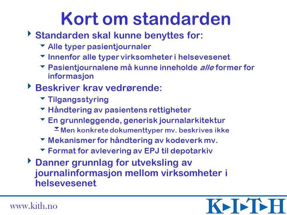 www.kith.no Kort om standarden  Standarden skal kunne benyttes for:  Alle typer pasientjournaler  Innenfor alle typer virksomheter i helsevesenet 