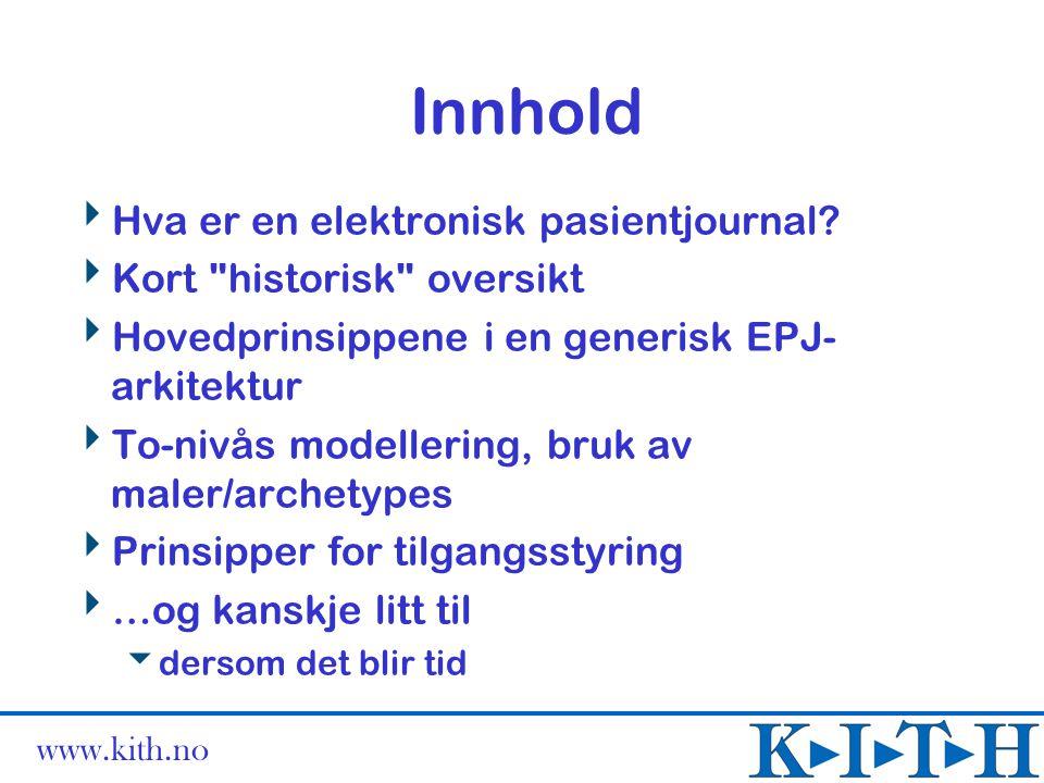 www.kith.no EPJ arkitektur  EPJ består av komponenter i en struktur  Mulighet for flere strukturer i samme journal, f.eks.