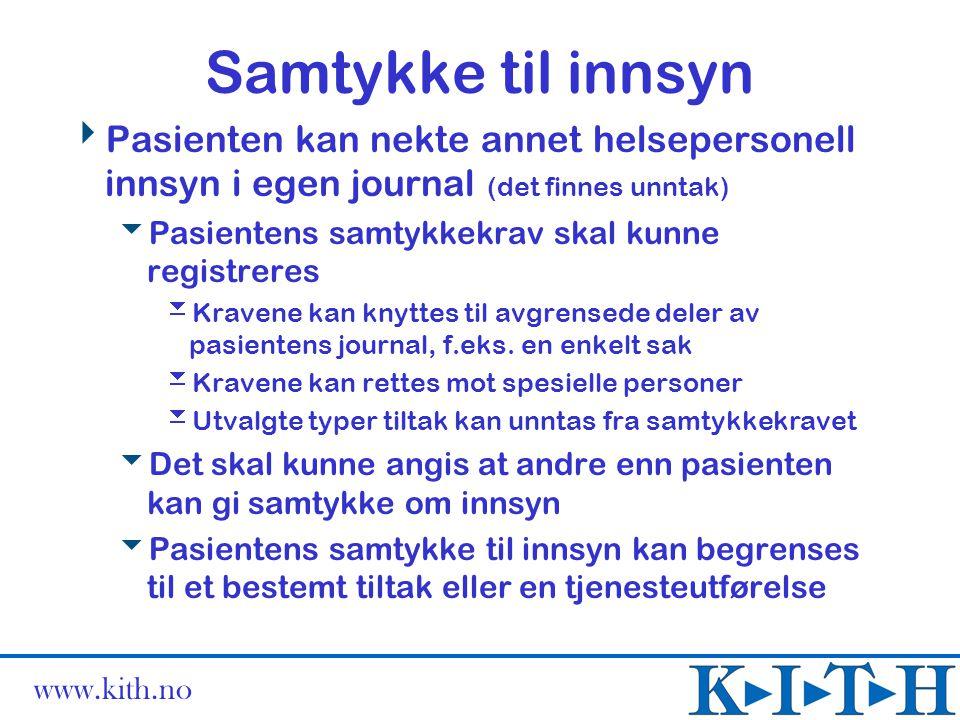 www.kith.no Samtykke til innsyn  Pasienten kan nekte annet helsepersonell innsyn i egen journal (det finnes unntak)  Pasientens samtykkekrav skal ku