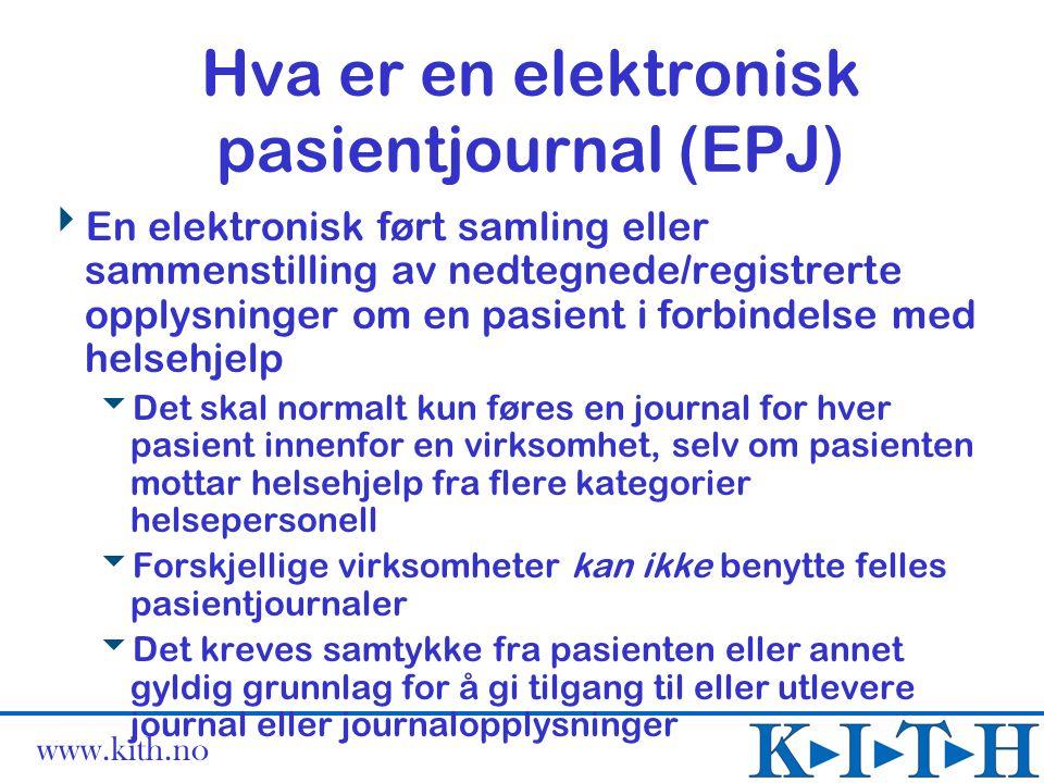 www.kith.no Europeisk EPJ standardisering CEN/TC251 - WG1 (http://www.centc251.org/)  1995: ENV-12265 EHCRA - Grunnleggende mekanismer for å beskrive datainnhold og struktur  EPJ består av komponenter i en struktur  1999: ENV13606:Electronic Healthcare Record Communication:  Extended Architecture - generisk journalarkitektur  Domain Term List - termer bl.a beregnet for bruk som overskrifter ved gruppering av journalinformasjon  Distribution Rules - styring av tilgang  Messages for Exchange of Record Information - meldinger for utveksling av journalinformasjon  2002: Task Force EHRcom - Skal revidere ENV13606