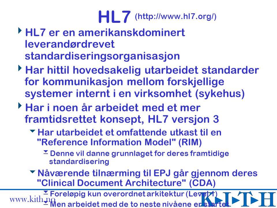 www.kith.no HL7 (http://www.hl7.org/)  HL7 er en amerikanskdominert leverandørdrevet standardiseringsorganisasjon  Har hittil hovedsakelig utarbeide
