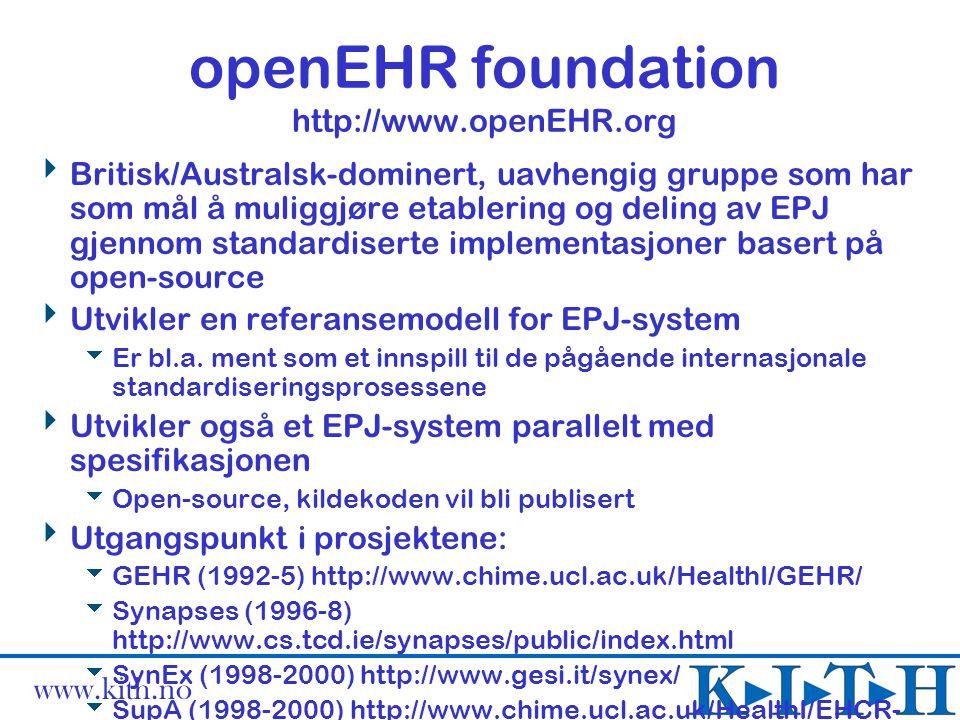 www.kith.no Andre strukturelementer  Mulighet for lenker mellom komponenter i EPJ  Lenkene tilknyttes en link-type, f.eks  er forårsaket av  (leverskaden er forårsaket av medikamentet)  er holdepunkt for...>  (prøvesvaret er holdepunkt for infeksjonssykdom)  Det kan opprettes lenke til komponenter i andre pasienters EPJ  Det kan opprettes forbindelse til komponenter i EPJ om samme pasient hos annen virksomhet