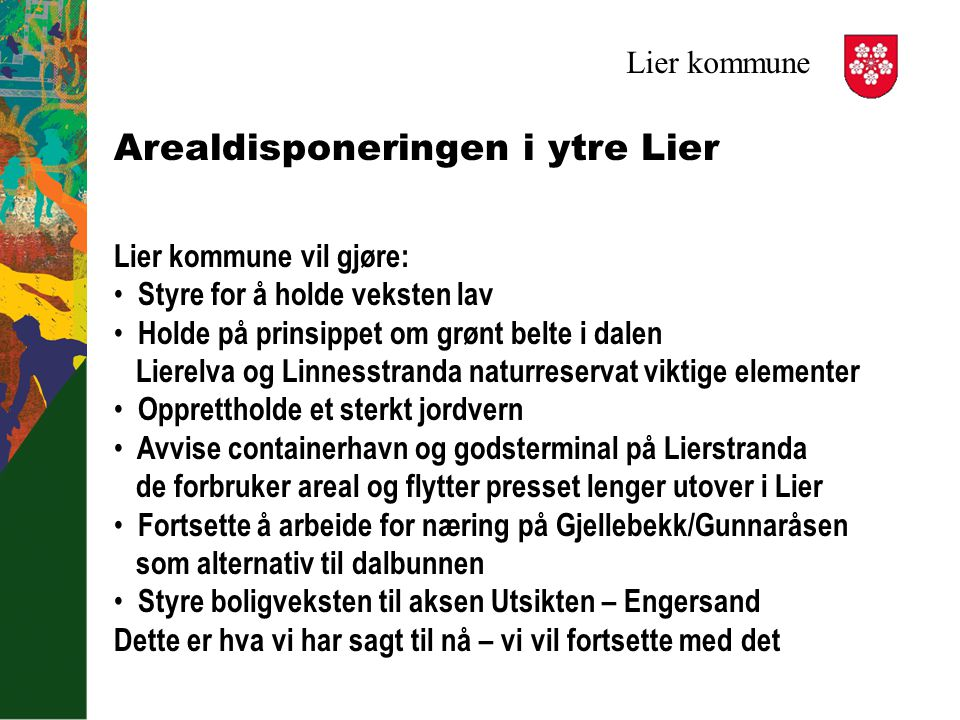 Lier kommune Arealdisponeringen i ytre Lier Lier kommune vil gjøre: Styre for å holde veksten lav Holde på prinsippet om grønt belte i dalen Lierelva