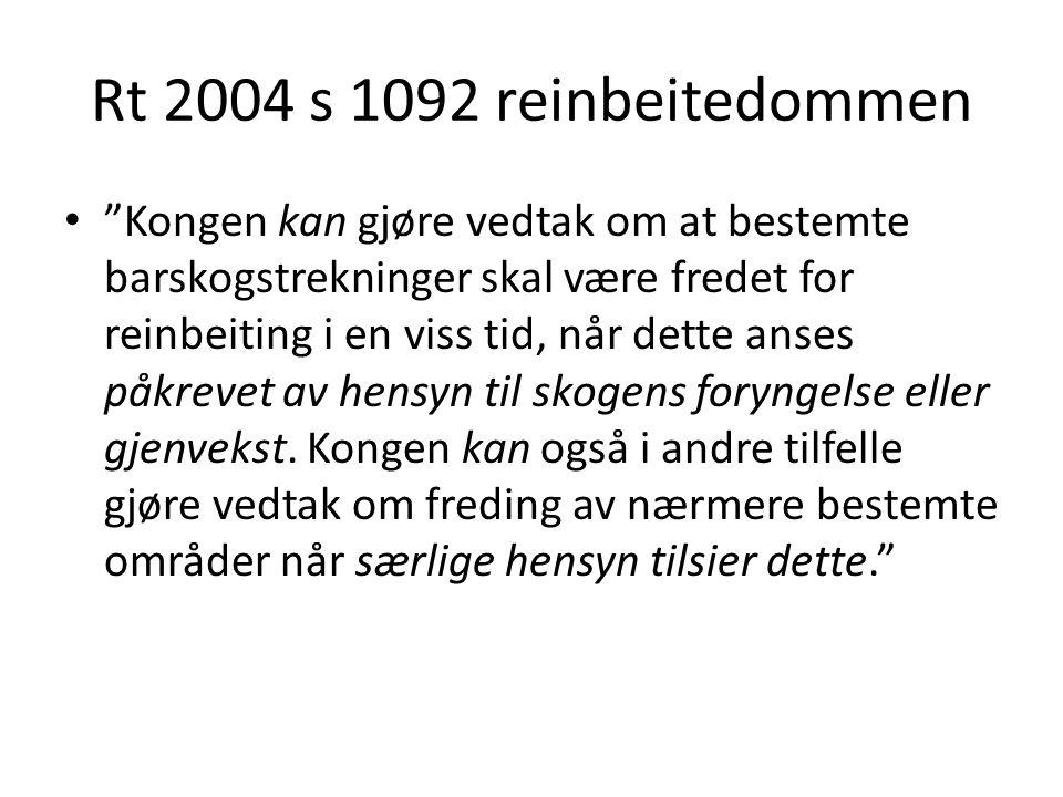 Rt 2004 s 1092 reinbeitedommen Kongen kan gjøre vedtak om at bestemte barskogstrekninger skal være fredet for reinbeiting i en viss tid, når dette anses påkrevet av hensyn til skogens foryngelse eller gjenvekst.