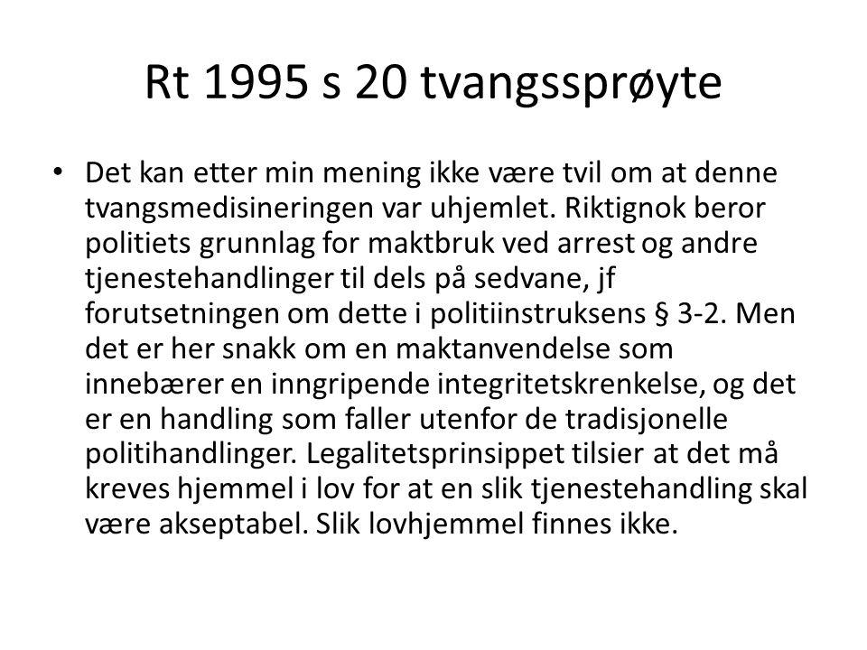 Rt 1995 s 20 tvangssprøyte Det kan etter min mening ikke være tvil om at denne tvangsmedisineringen var uhjemlet.