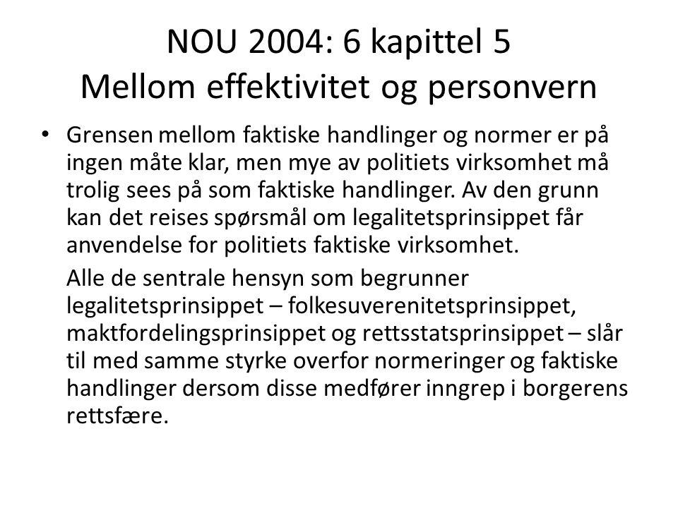 NOU 2004: 6 kapittel 5 Mellom effektivitet og personvern Grensen mellom faktiske handlinger og normer er på ingen måte klar, men mye av politiets virk