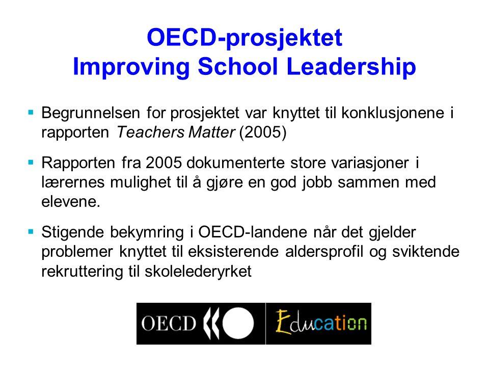 OECD-prosjektet Improving School Leadership  Begrunnelsen for prosjektet var knyttet til konklusjonene i rapporten Teachers Matter (2005)  Rapporten fra 2005 dokumenterte store variasjoner i lærernes mulighet til å gjøre en god jobb sammen med elevene.
