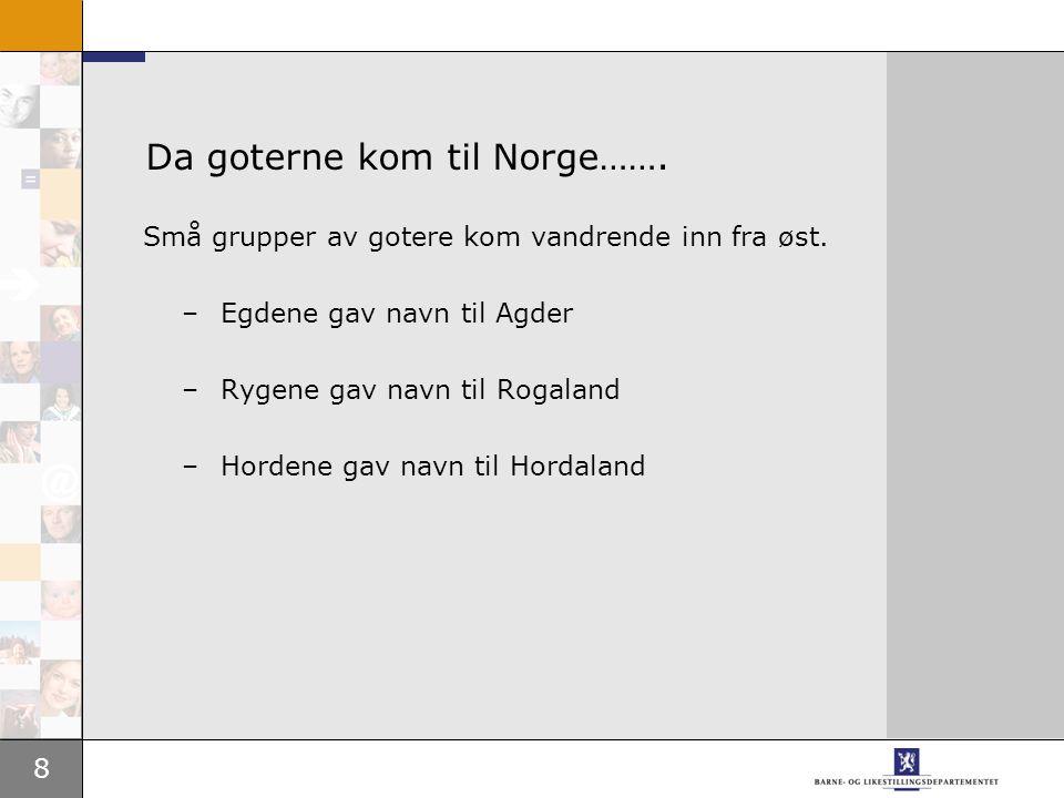 8 Da goterne kom til Norge……. Små grupper av gotere kom vandrende inn fra øst. –Egdene gav navn til Agder –Rygene gav navn til Rogaland –Hordene gav n