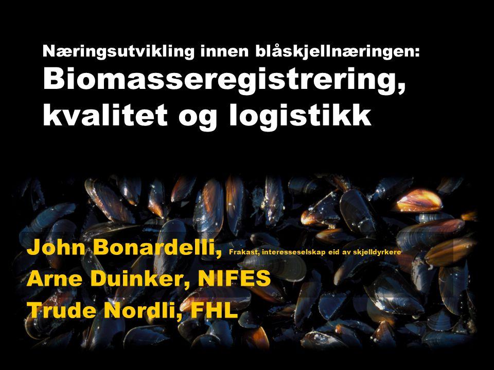 Næringsutvikling innen blåskjellnæringen: Biomasseregistrering, kvalitet og logistikk John Bonardelli, Frakast, interesseselskap eid av skjelldyrkere Arne Duinker, NIFES Trude Nordli, FHL