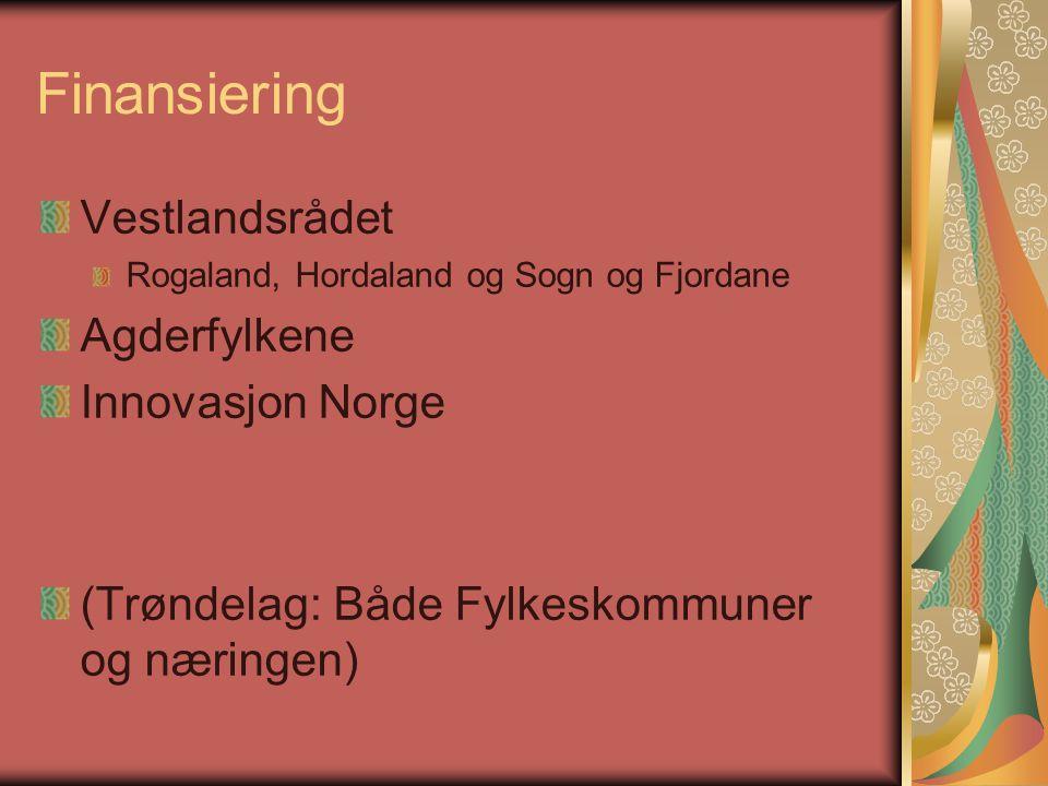 Finansiering Vestlandsrådet Rogaland, Hordaland og Sogn og Fjordane Agderfylkene Innovasjon Norge (Trøndelag: Både Fylkeskommuner og næringen)