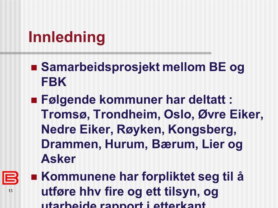 13 Innledning Samarbeidsprosjekt mellom BE og FBK Følgende kommuner har deltatt : Tromsø, Trondheim, Oslo, Øvre Eiker, Nedre Eiker, Røyken, Kongsberg,