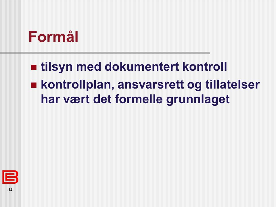 14 Formål tilsyn med dokumentert kontroll kontrollplan, ansvarsrett og tillatelser har vært det formelle grunnlaget
