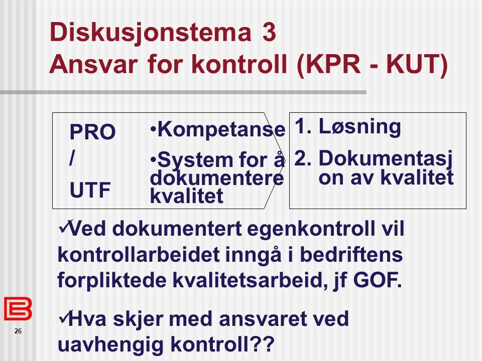 26 Diskusjonstema 3 Ansvar for kontroll (KPR - KUT) PRO / UTF Kompetanse System for å dokumentere kvalitet 1. Løsning 2. Dokumentasj on av kvalitet Ve