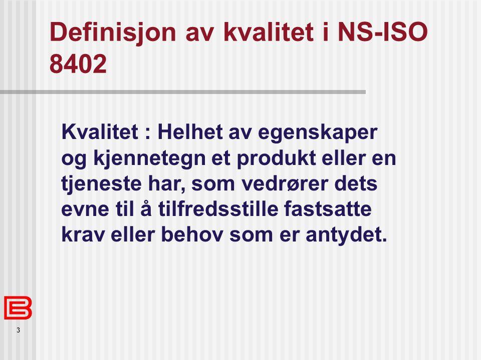 3 Definisjon av kvalitet i NS-ISO 8402 Kvalitet : Helhet av egenskaper og kjennetegn et produkt eller en tjeneste har, som vedrører dets evne til å ti