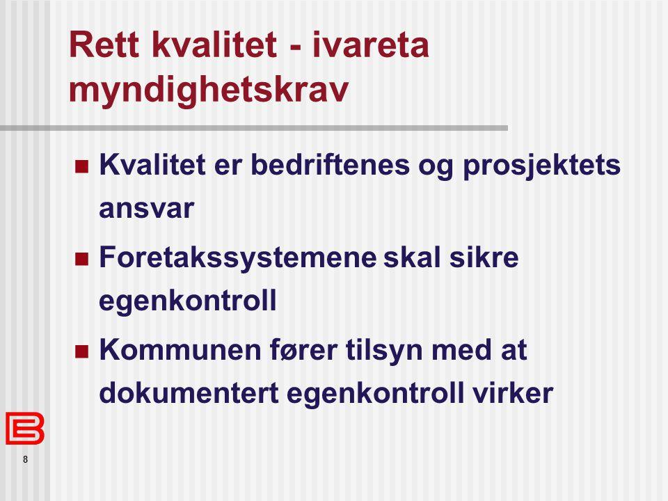 8 Rett kvalitet - ivareta myndighetskrav Kvalitet er bedriftenes og prosjektets ansvar Foretakssystemene skal sikre egenkontroll Kommunen fører tilsyn