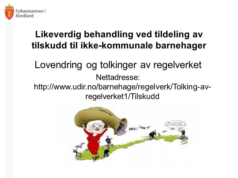 Likeverdig behandling ved tildeling av tilskudd til ikke-kommunale barnehager Lovendring og tolkinger av regelverket Nettadresse: http://www.udir.no/barnehage/regelverk/Tolking-av- regelverket1/Tilskudd