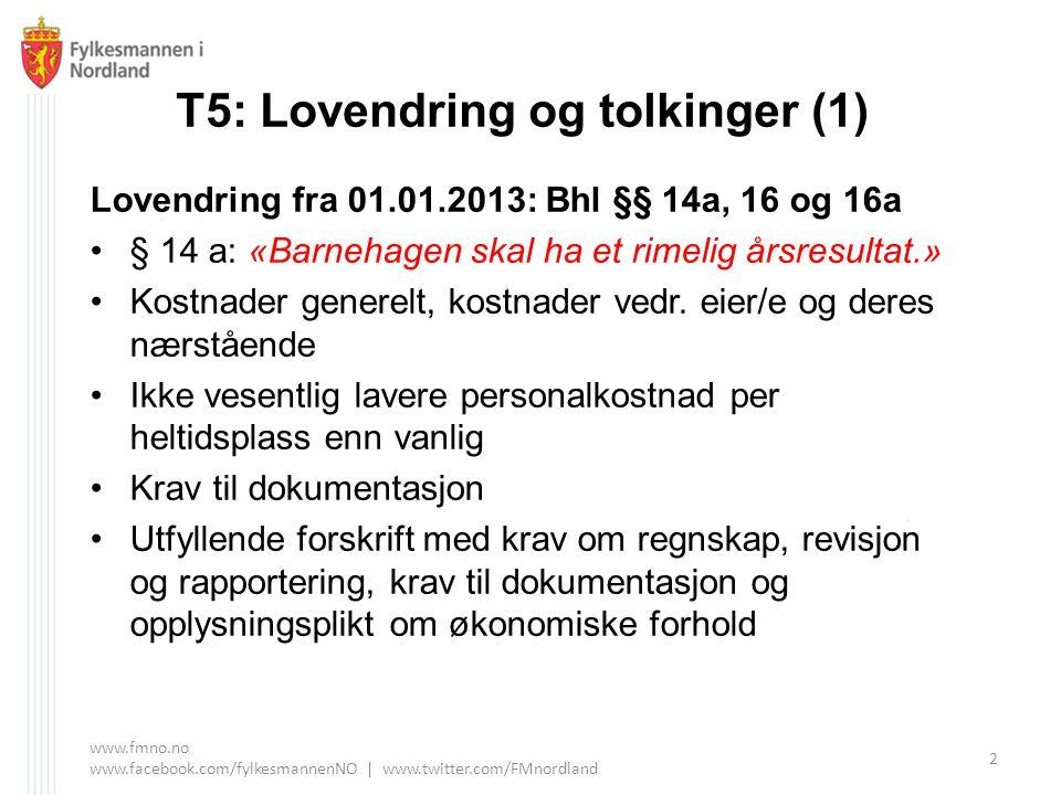 T5: Lovendring og tolkinger (1) Lovendring fra 01.01.2013: Bhl §§ 14a, 16 og 16a § 14 a: «Barnehagen skal ha et rimelig årsresultat.» Kostnader generelt, kostnader vedr.