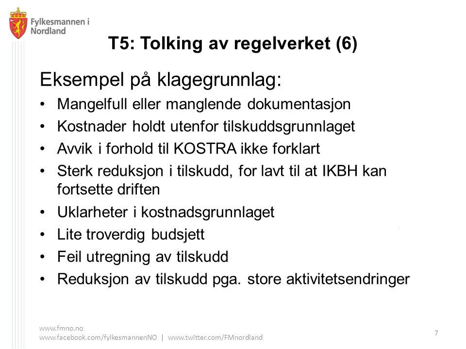 T5: Tolking av regelverket (6) Eksempel på klagegrunnlag: Mangelfull eller manglende dokumentasjon Kostnader holdt utenfor tilskuddsgrunnlaget Avvik i