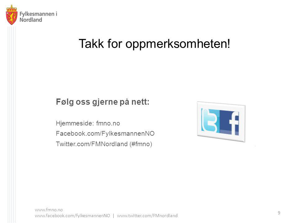 Følg oss gjerne på nett: Hjemmeside: fmno.no Facebook.com/FylkesmannenNO Twitter.com/FMNordland (#fmno) Takk for oppmerksomheten! www.fmno.no www.face