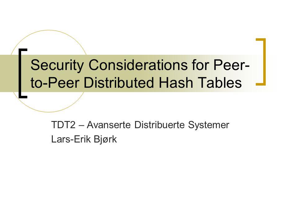 Introduksjon Store P2P-systemer basert pådistribuerte hashoppslag  Hvilke sikkerhetsproblemer møter slike systemer.