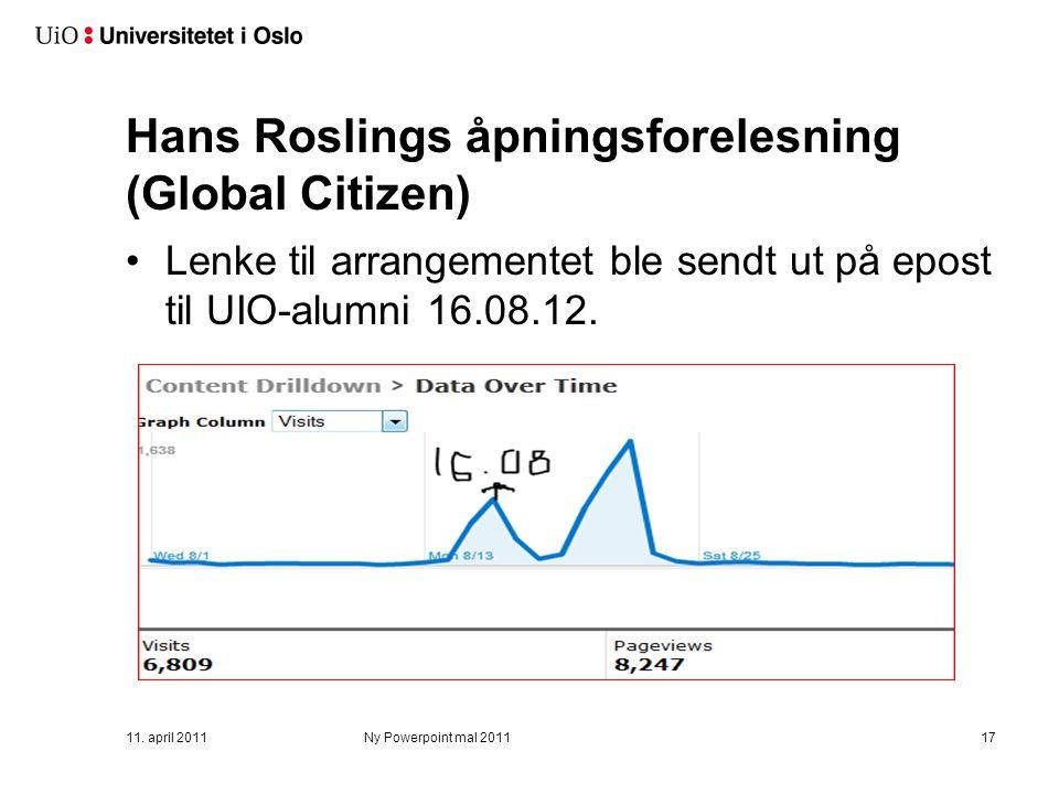 Hans Roslings åpningsforelesning (Global Citizen) Lenke til arrangementet ble sendt ut på epost til UIO-alumni 16.08.12. 11. april 2011Ny Powerpoint m