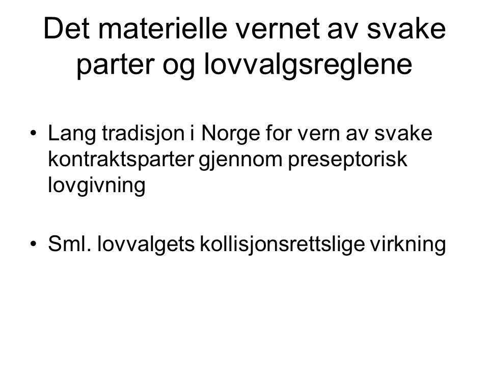 Det materielle vernet av svake parter og lovvalgsreglene Lang tradisjon i Norge for vern av svake kontraktsparter gjennom preseptorisk lovgivning Sml.