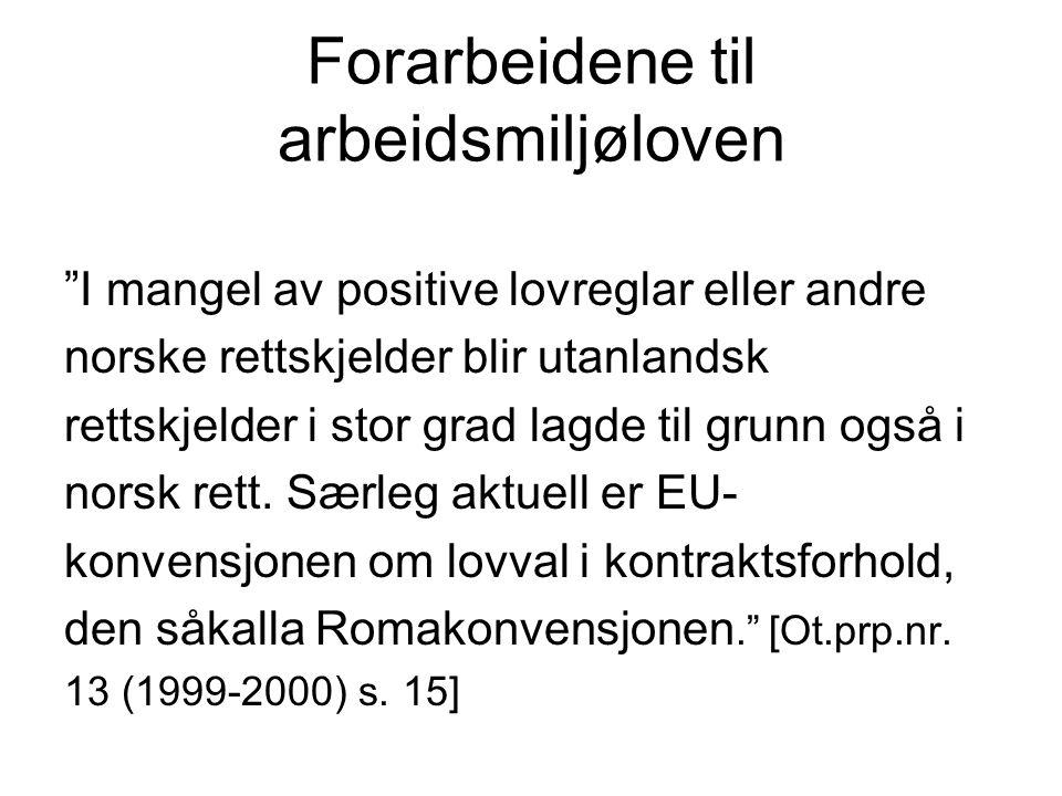 Forarbeidene til arbeidsmiljøloven I mangel av positive lovreglar eller andre norske rettskjelder blir utanlandsk rettskjelder i stor grad lagde til grunn også i norsk rett.