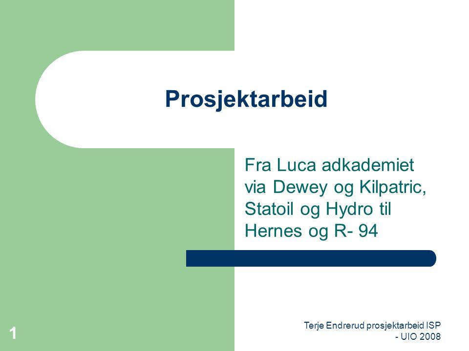 Terje Endrerud prosjektarbeid ISP - UIO 2008 1 Prosjektarbeid Fra Luca adkademiet via Dewey og Kilpatric, Statoil og Hydro til Hernes og R- 94