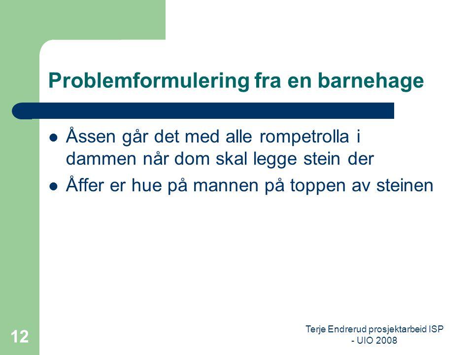 Terje Endrerud prosjektarbeid ISP - UIO 2008 12 Problemformulering fra en barnehage Åssen går det med alle rompetrolla i dammen når dom skal legge ste