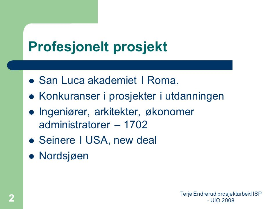Terje Endrerud prosjektarbeid ISP - UIO 2008 3 Profesjonelt prosjekt Kollektivt preg Tverfaglighet Viktige sentreringspunkter: Initiativ Styring Kontroll Sluttprodukt