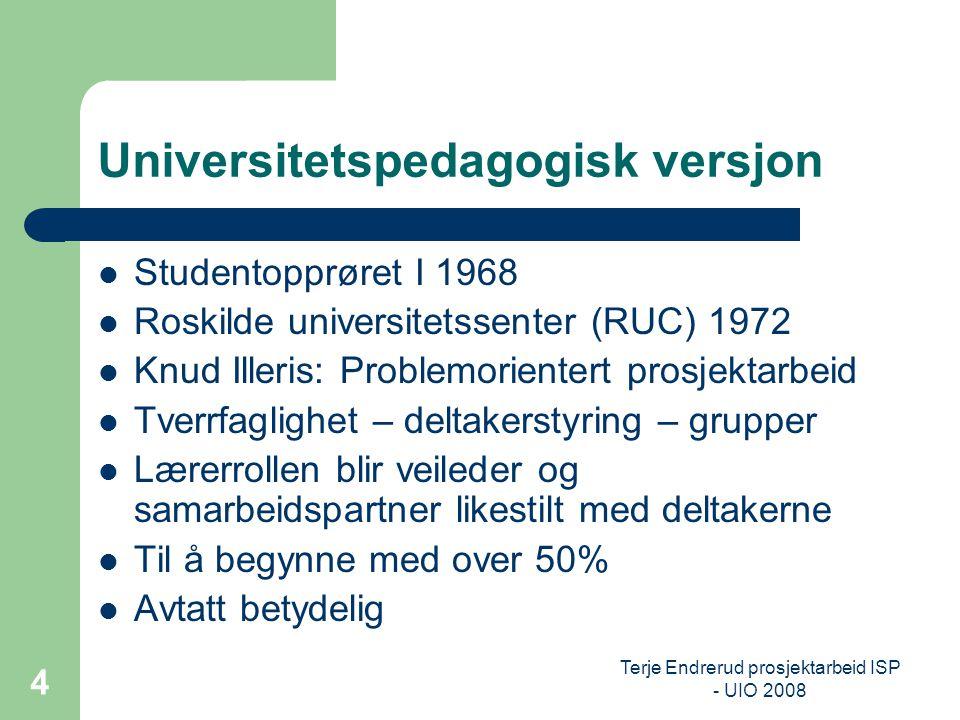 Terje Endrerud prosjektarbeid ISP - UIO 2008 5 Skoleversjonen I Norge svært tilpasset universitetsversjonen eller preg av lærerstyrt gruppearbeid.