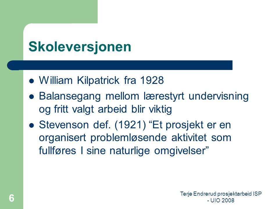 Terje Endrerud prosjektarbeid ISP - UIO 2008 6 Skoleversjonen William Kilpatrick fra 1928 Balansegang mellom lærestyrt undervisning og fritt valgt arb
