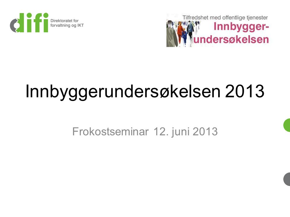 Innbyggerundersøkelsen 2013 Frokostseminar 12. juni 2013
