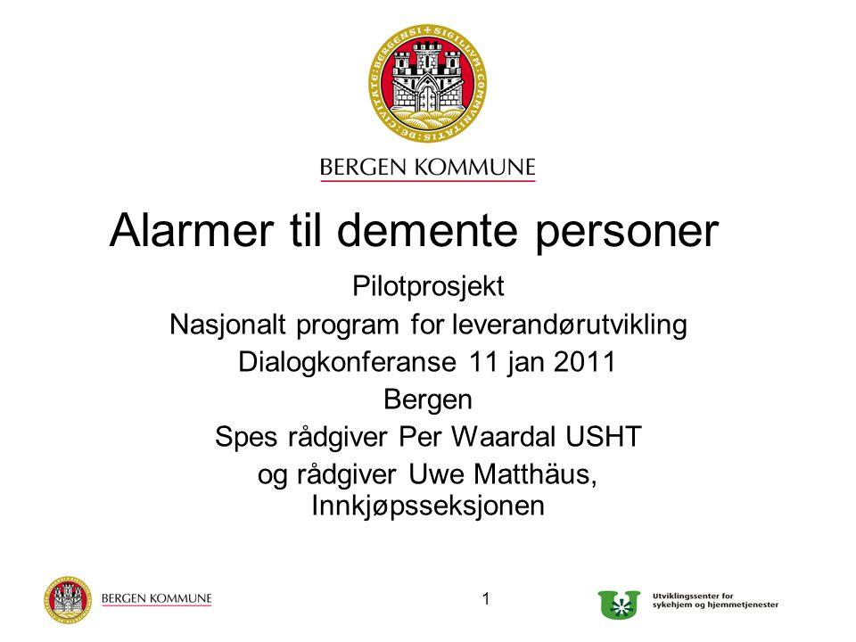 1 Alarmer til demente personer Pilotprosjekt Nasjonalt program for leverandørutvikling Dialogkonferanse 11 jan 2011 Bergen Spes rådgiver Per Waardal USHT og rådgiver Uwe Matthäus, Innkjøpsseksjonen