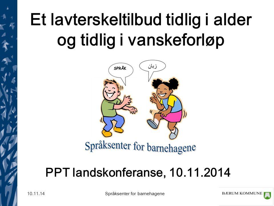 Språksenter for barnehagene 10.11.14 Et lavterskeltilbud tidlig i alder og tidlig i vanskeforløp PPT landskonferanse, 10.11.2014