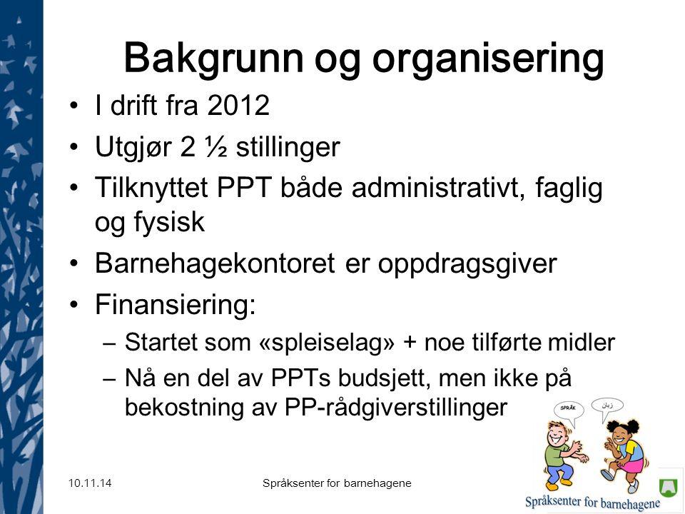 Språksenter for barnehagene 10.11.14 Bakgrunn og organisering I drift fra 2012 Utgjør 2 ½ stillinger Tilknyttet PPT både administrativt, faglig og fys