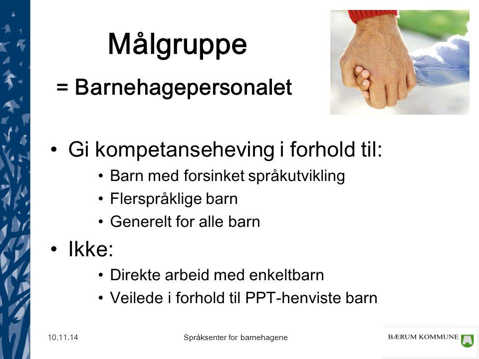 Språksenter for barnehagene 10.11.14 Målgruppe = Barnehagepersonalet Gi kompetanseheving i forhold til: Barn med forsinket språkutvikling Flerspråklig