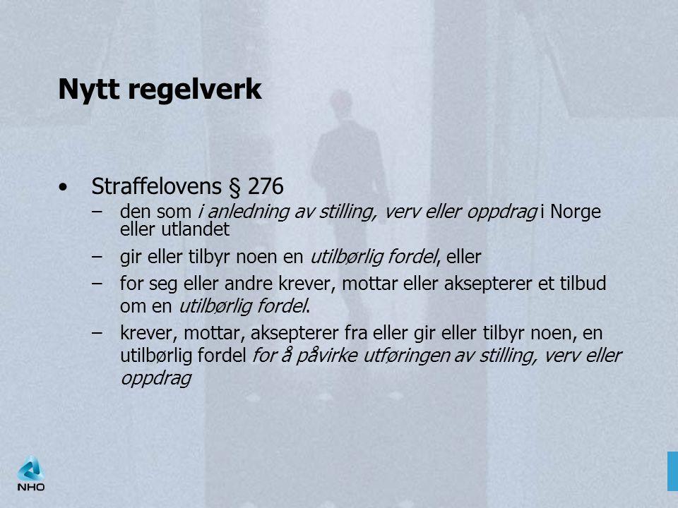 Nytt regelverk Straffelovens § 276 –den som i anledning av stilling, verv eller oppdrag i Norge eller utlandet –gir eller tilbyr noen en utilbørlig fo