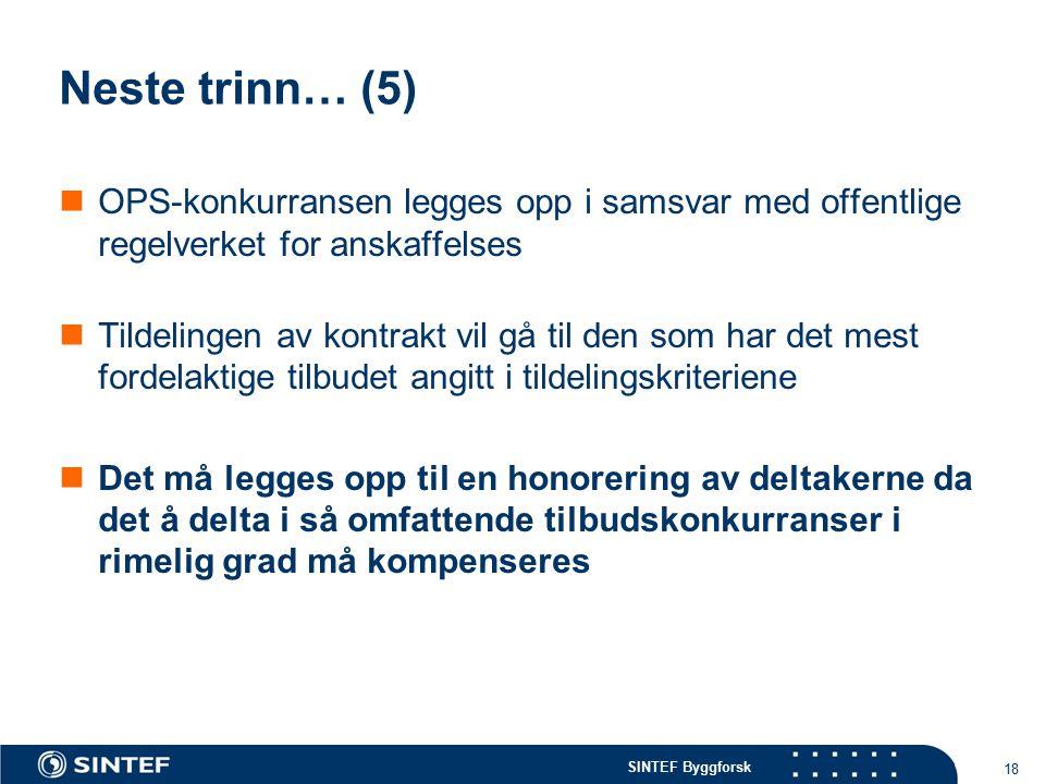 SINTEF Byggforsk Neste trinn… (5) OPS-konkurransen legges opp i samsvar med offentlige regelverket for anskaffelses Tildelingen av kontrakt vil gå til
